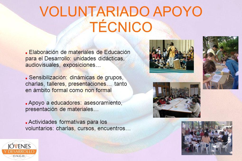VOLUNTARIADO APOYO TÉCNICO Elaboración de materiales de Educación para el Desarrollo: unidades didácticas, audiovisuales, exposiciones… Sensibilizació
