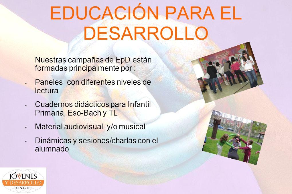 EDUCACIÓN PARA EL DESARROLLO Nuestras campañas de EpD están formadas principalmente por : Paneles con diferentes niveles de lectura Cuadernos didáctic