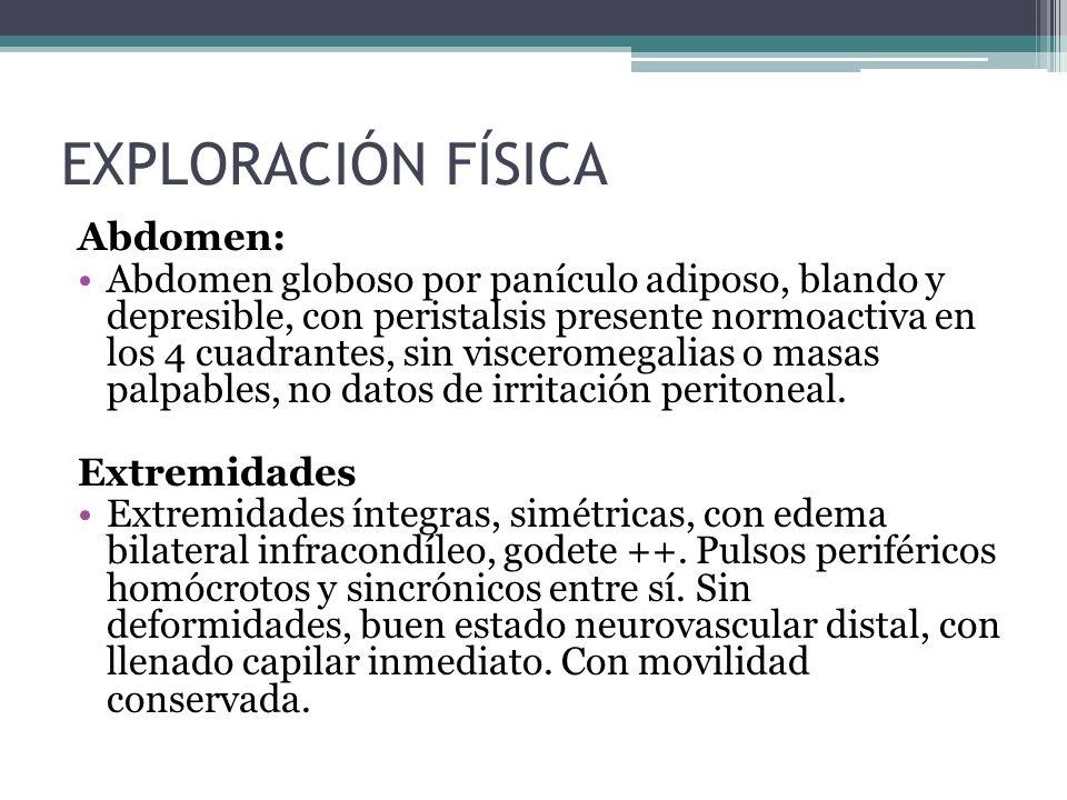 Abdomen: Abdomen globoso por panículo adiposo, blando y depresible, con peristalsis presente normoactiva en los 4 cuadrantes, sin visceromegalias o ma