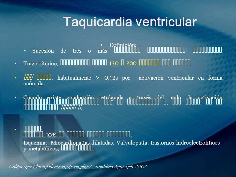 Taquicardia ventricular Definición : - Sucesión de tres o más complejos ventriculares prematuros Trazo rítmico, frecuencia entre 130 y 200 latidos por