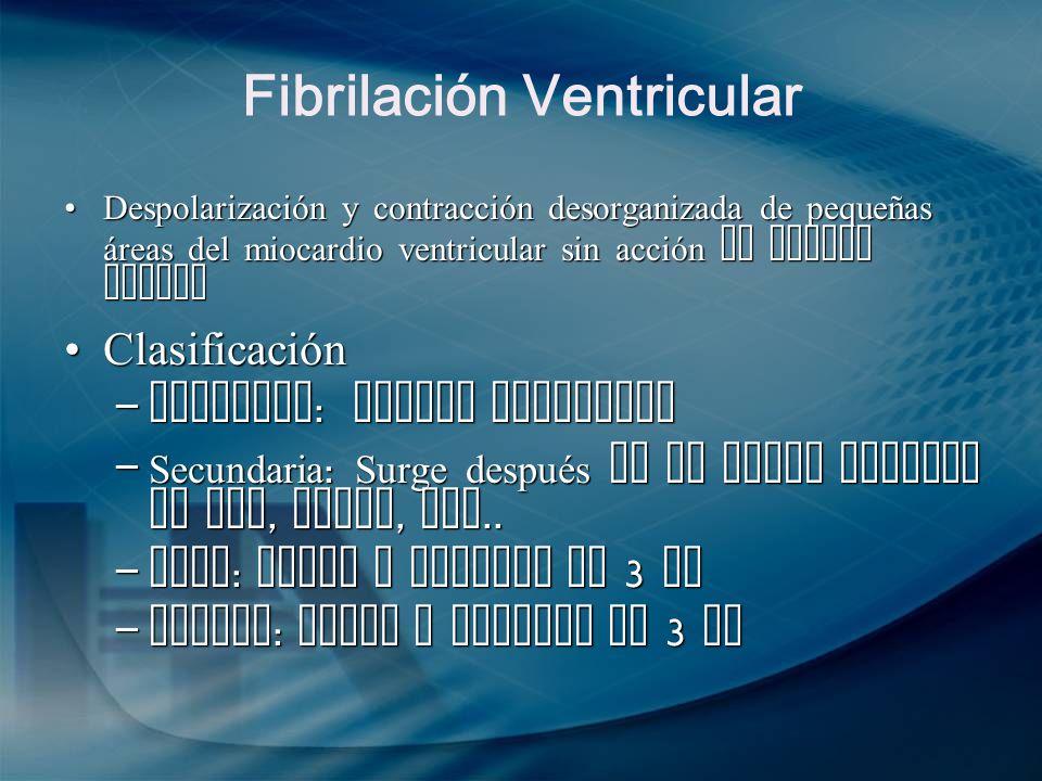 Fibrilación Ventricular Despolarización y contracción desorganizada de pequeñas áreas del miocardio ventricular sin acción de bombeo eficazDespolariza