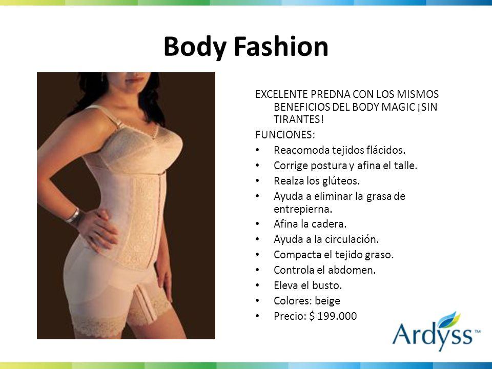 Body Fashion EXCELENTE PREDNA CON LOS MISMOS BENEFICIOS DEL BODY MAGIC ¡SIN TIRANTES! FUNCIONES: Reacomoda tejidos flácidos. Corrige postura y afina e