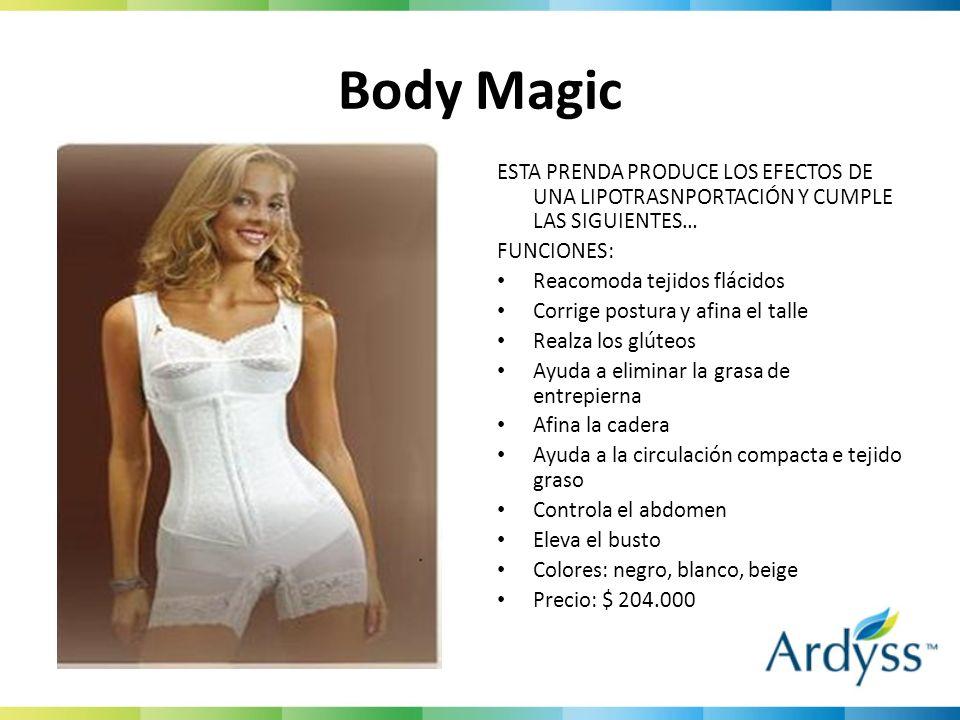 Body Magic ESTA PRENDA PRODUCE LOS EFECTOS DE UNA LIPOTRASNPORTACIÓN Y CUMPLE LAS SIGUIENTES… FUNCIONES: Reacomoda tejidos flácidos Corrige postura y
