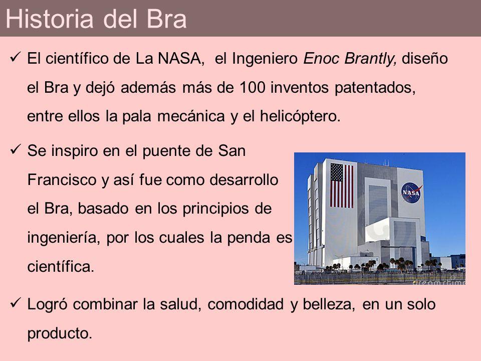 Historia del Bra El científico de La NASA, el Ingeniero Enoc Brantly, diseño el Bra y dejó además más de 100 inventos patentados, entre ellos la pala