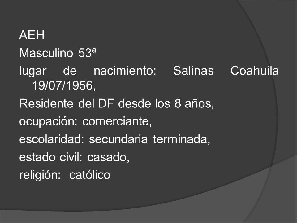 AEH Masculino 53ª lugar de nacimiento: Salinas Coahuila 19/07/1956, Residente del DF desde los 8 años, ocupación: comerciante, escolaridad: secundaria