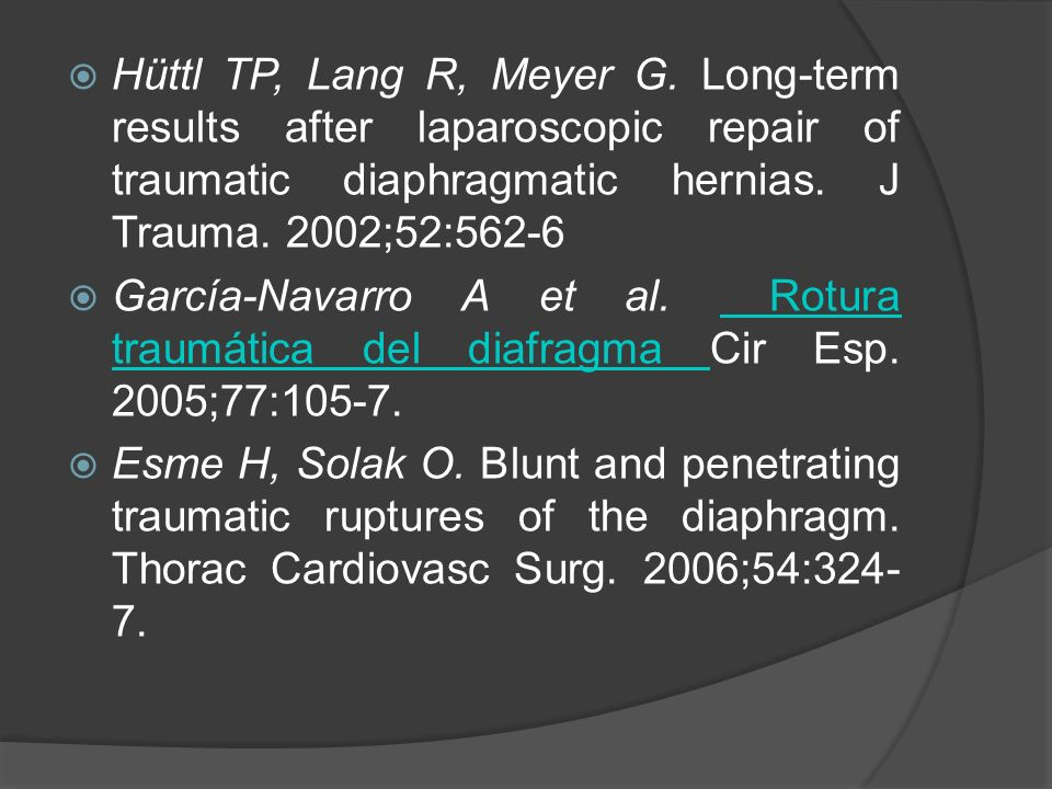 Hüttl TP, Lang R, Meyer G. Long-term results after laparoscopic repair of traumatic diaphragmatic hernias. J Trauma. 2002;52:562-6 García-Navarro A et