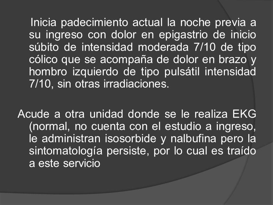 EF : TA 110/55mmHg FC61 FR 20 Temp 36°C Hemodinámicamente estable, consciente, orientado en 3 esferas, cooperador, aprensivo, pálido, eutérmico, mucosa oral ligeramente seca, MVC bilateral, precordio rítmico de buena intensidad y frecuencia, abdomen distendido, blando depresible, no hiperbaralgesia, no doloroso a palpación media, ligeramente doloroso a la palpación profunda en epigastrio, y flanco izquierdo no se palpan masas o megalias, peristalsis disminuida, sin datos de irritación peritoneal, timpánico a la percusión.