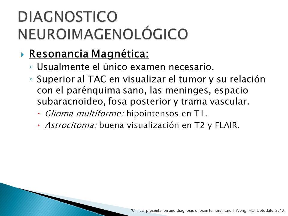 Resonancia Magnética: Usualmente el único examen necesario. Superior al TAC en visualizar el tumor y su relación con el parénquima sano, las meninges,