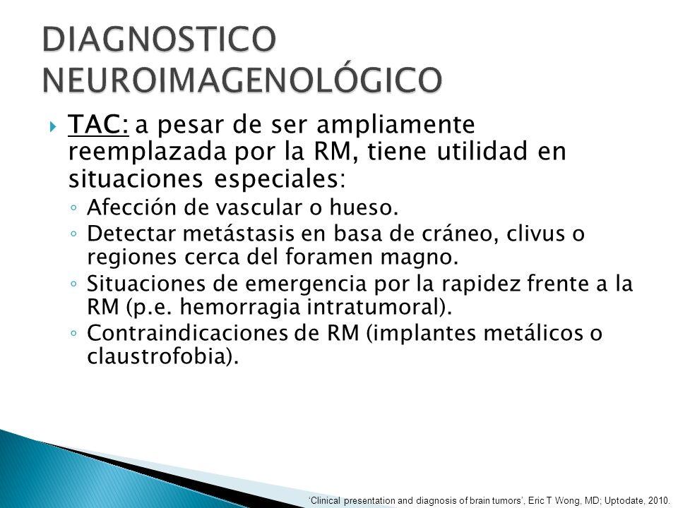 TAC: a pesar de ser ampliamente reemplazada por la RM, tiene utilidad en situaciones especiales: Afección de vascular o hueso. Detectar metástasis en