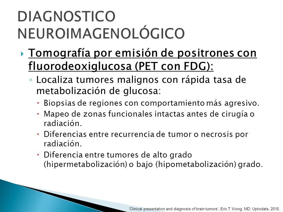 Tomografía por emisión de positrones con fluorodeoxiglucosa (PET con FDG): Localiza tumores malignos con rápida tasa de metabolización de glucosa: Bio