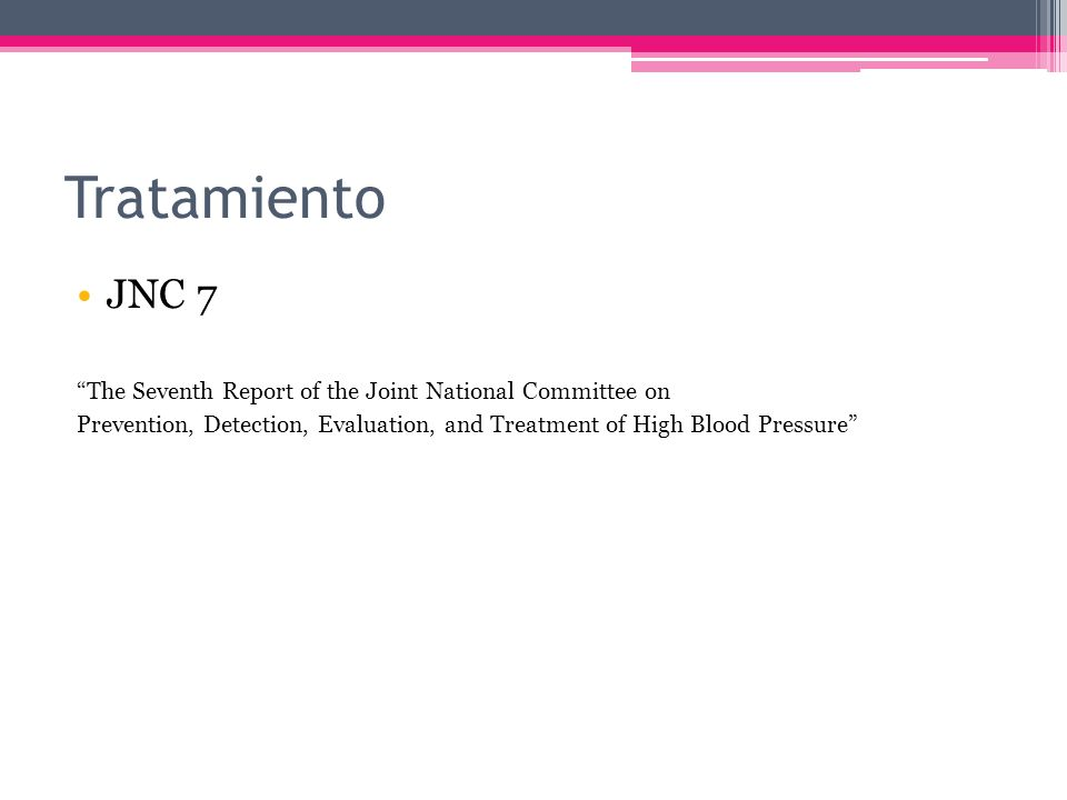 Tratamiento JNC 7 The Seventh Report of the Joint National Committee on Prevention, Detection, Evaluation, and Treatment of High Blood Pressure