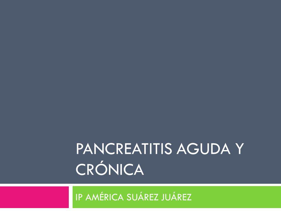 PANCREATITIS AGUDA Y CRÓNICA IP AMÉRICA SUÁREZ JUÁREZ
