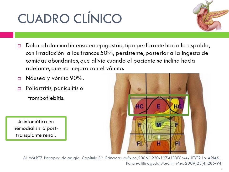 CUADRO CLÍNICO Dolor abdominal intenso en epigastrio, tipo perforante hacia la espalda, con irradiación a los francos 50%, persistente, posterior a la