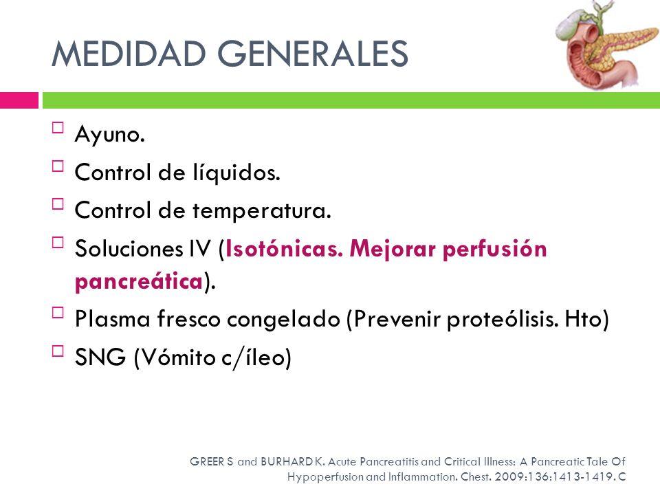 MEDIDAD GENERALES Ayuno. Control de líquidos. Control de temperatura. Soluciones IV (Isotónicas. Mejorar perfusión pancreática). Plasma fresco congela