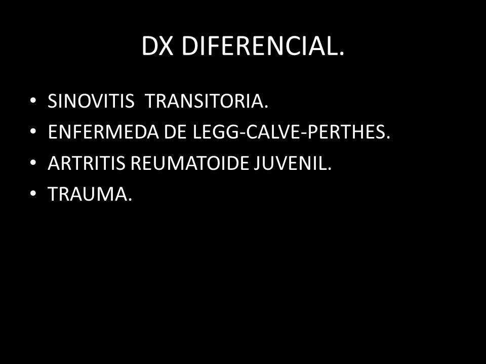 DX DIFERENCIAL. SINOVITIS TRANSITORIA. ENFERMEDA DE LEGG-CALVE-PERTHES. ARTRITIS REUMATOIDE JUVENIL. TRAUMA.