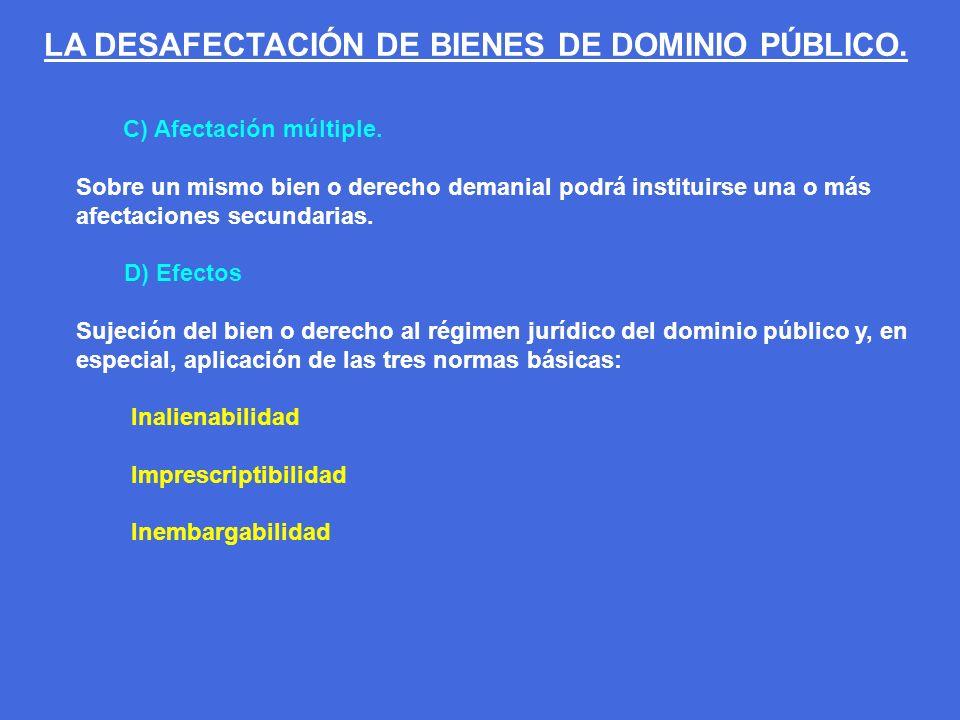 C) Afectación múltiple. Sobre un mismo bien o derecho demanial podrá instituirse una o más afectaciones secundarias. D) Efectos Sujeción del bien o de