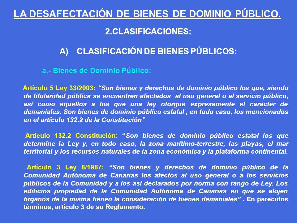2.CLASIFICACIONES: A) CLASIFICACIÓN DE BIENES PÚBLICOS: a.- Bienes de Dominio Público: Artículo 5 Ley 33/2003: Son bienes y derechos de dominio públic
