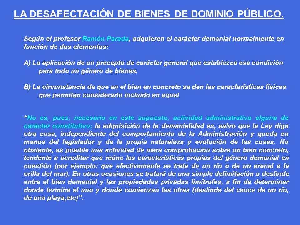 Según el profesor Ramón Parada, adquieren el carácter demanial normalmente en función de dos elementos: A) La aplicación de un precepto de carácter ge