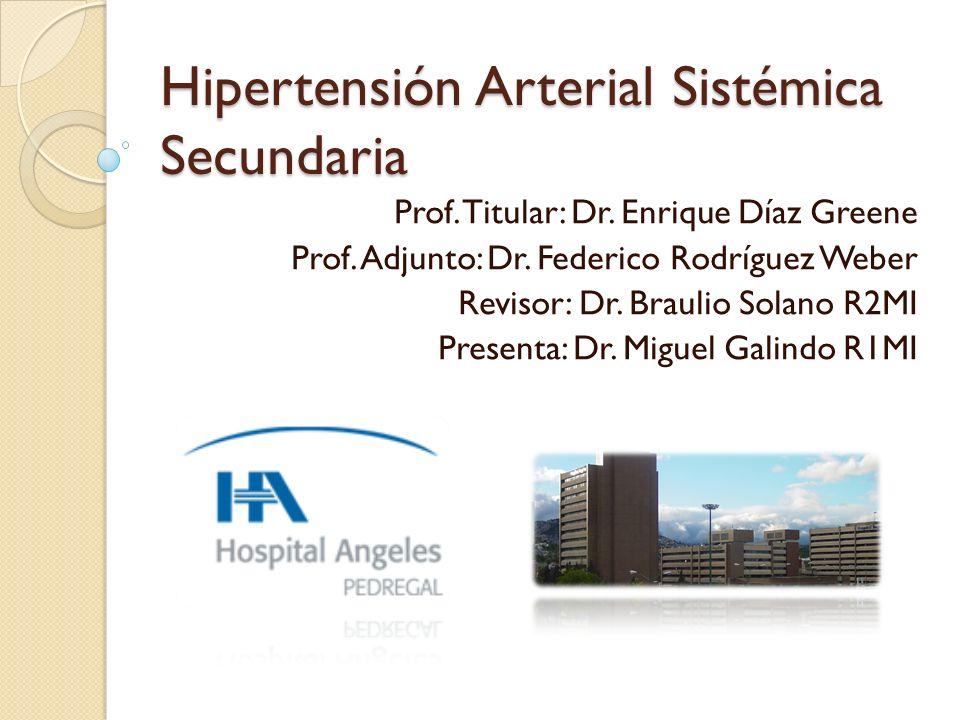 Hipertensión Arterial Sistémica Secundaria Prof. Titular: Dr. Enrique Díaz Greene Prof. Adjunto: Dr. Federico Rodríguez Weber Revisor: Dr. Braulio Sol