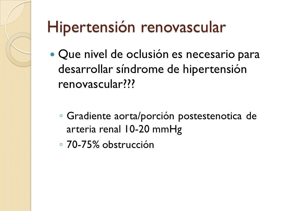 Hipertensión renovascular Que nivel de oclusión es necesario para desarrollar síndrome de hipertensión renovascular??? Gradiente aorta/porción postest
