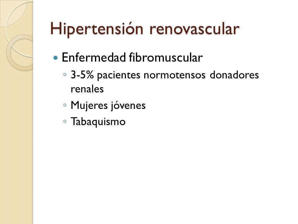Hipertensión renovascular Enfermedad fibromuscular 3-5% pacientes normotensos donadores renales Mujeres jóvenes Tabaquismo