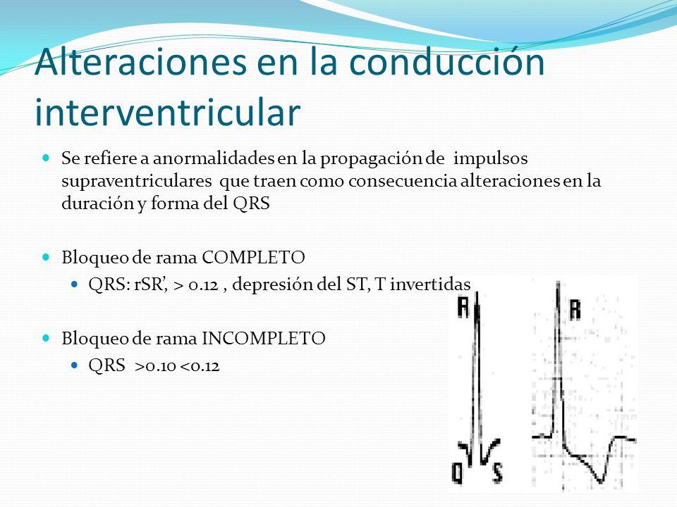 Alteraciones en la conducción interventricular Se refiere a anormalidades en la propagación de impulsos supraventriculares que traen como consecuencia
