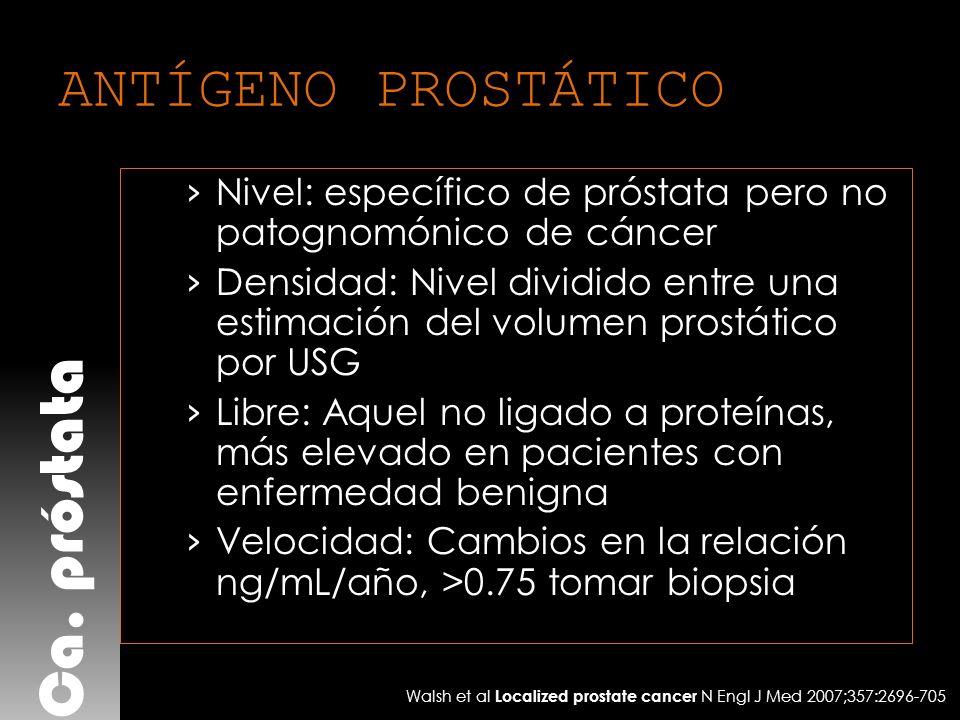 Ca. próstata ANTÍGENO PROSTÁTICO Nivel: específico de próstata pero no patognomónico de cáncer Densidad: Nivel dividido entre una estimación del volum