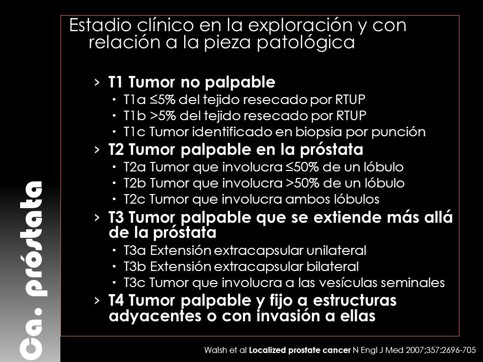 Ca. próstata Estadio clínico en la exploración y con relación a la pieza patológica T1 Tumor no palpable T1a 5% del tejido resecado por RTUP T1b >5% d