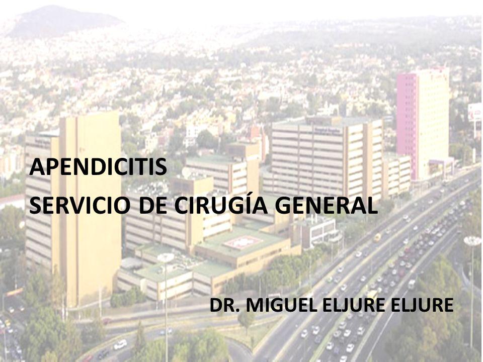 APENDICITIS SERVICIO DE CIRUGÍA GENERAL DR. MIGUEL ELJURE ELJURE
