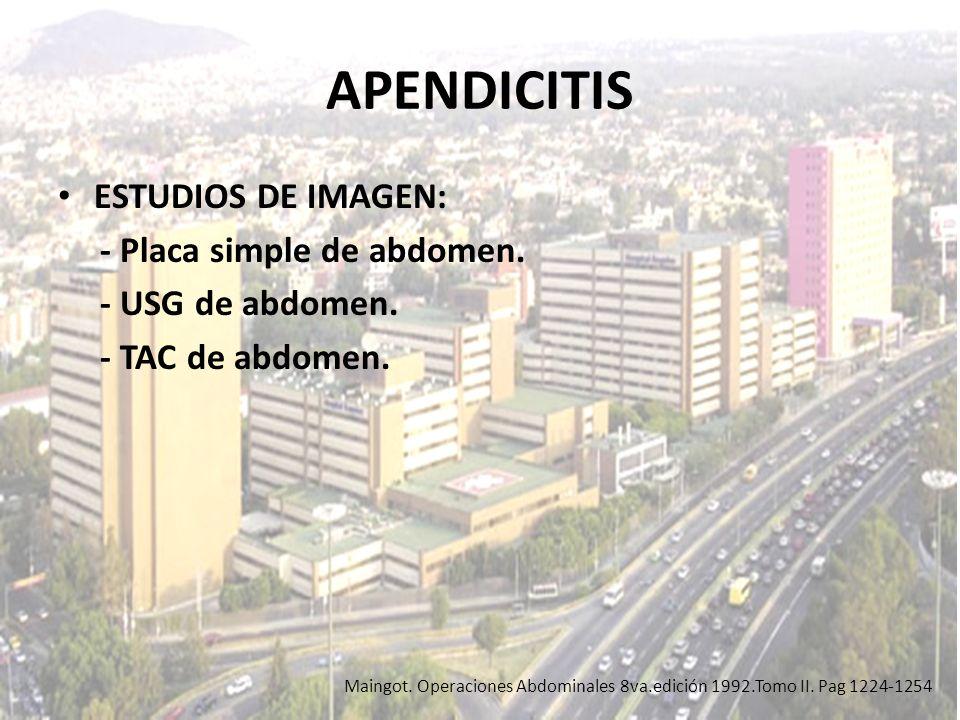 APENDICITIS ESTUDIOS DE IMAGEN: - Placa simple de abdomen. - USG de abdomen. - TAC de abdomen. Maingot. Operaciones Abdominales 8va.edición 1992.Tomo