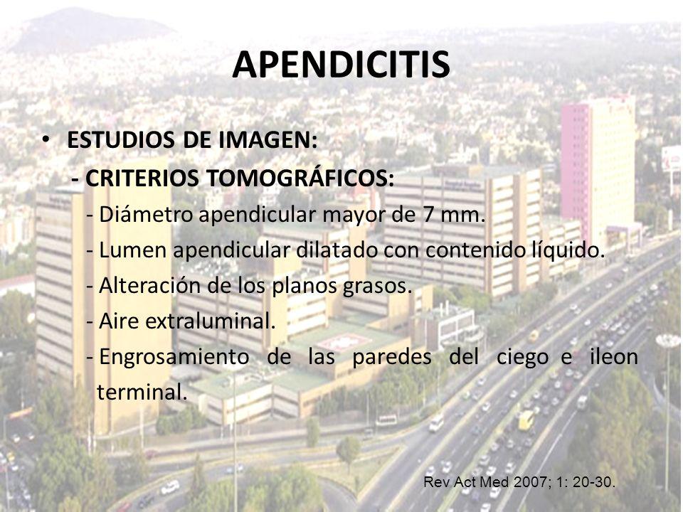 APENDICITIS ESTUDIOS DE IMAGEN: - CRITERIOS TOMOGRÁFICOS: - Diámetro apendicular mayor de 7 mm. - Lumen apendicular dilatado con contenido líquido. -