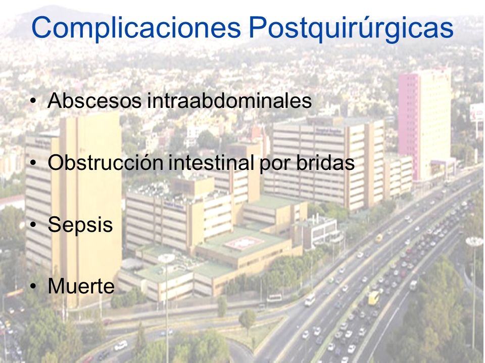 Complicaciones Postquirúrgicas Abscesos intraabdominales Obstrucción intestinal por bridas Sepsis Muerte