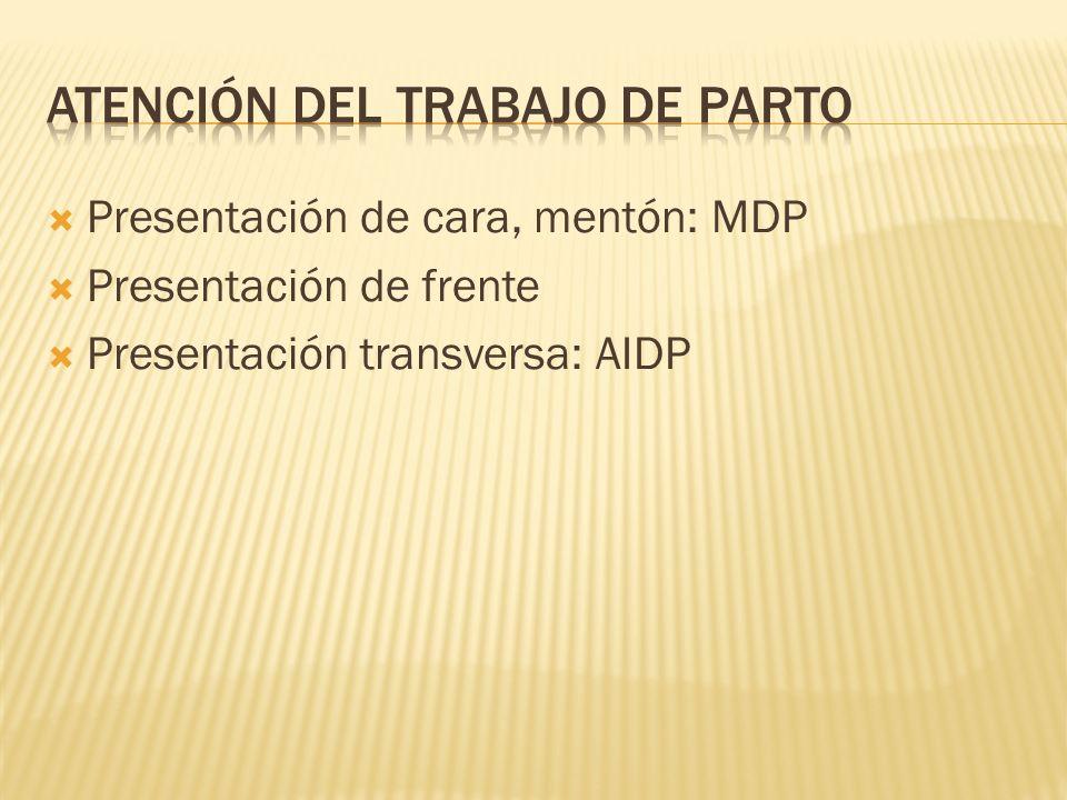 Presentación de cara, mentón: MDP Presentación de frente Presentación transversa: AIDP
