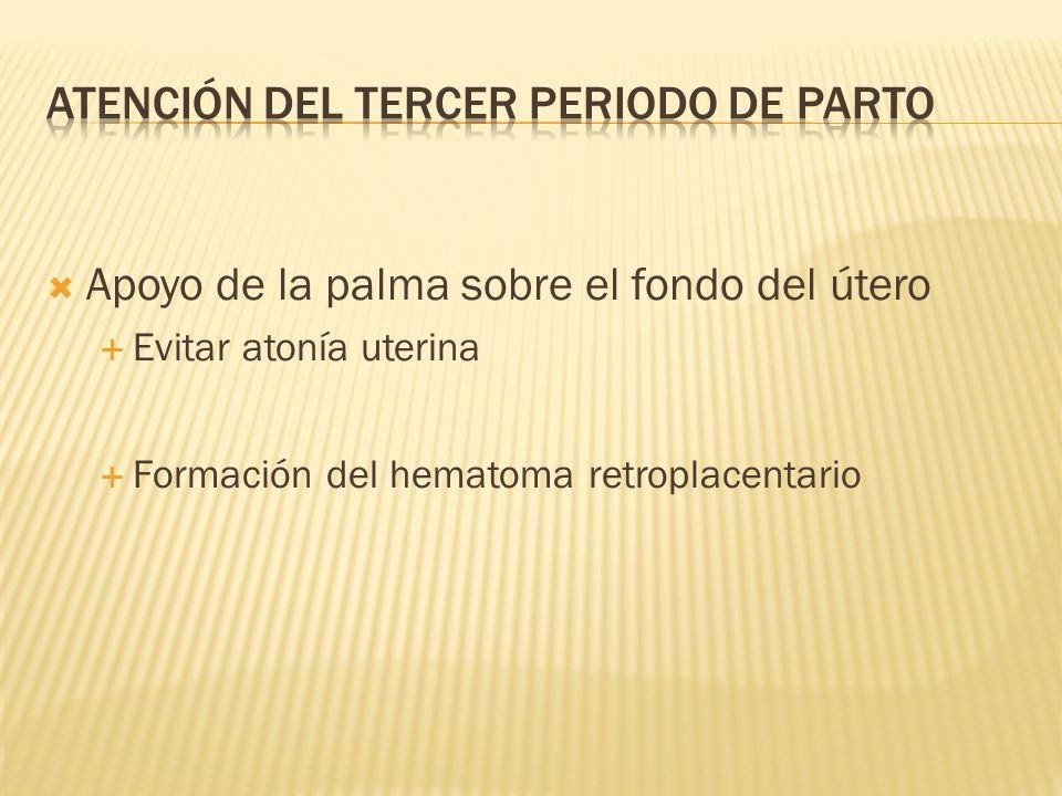 Apoyo de la palma sobre el fondo del útero Evitar atonía uterina Formación del hematoma retroplacentario