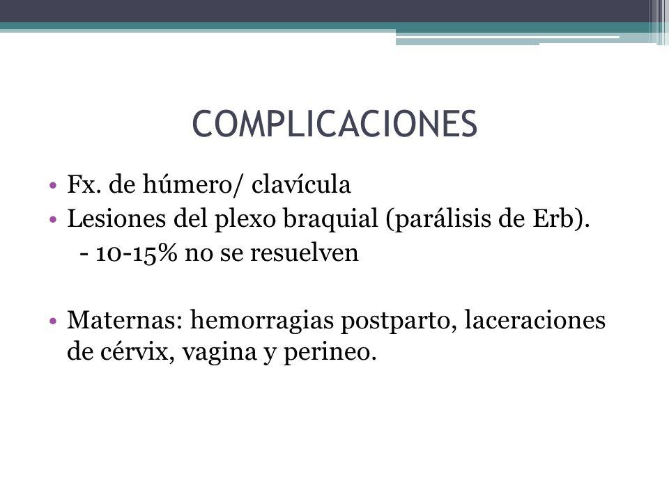 COMPLICACIONES Fx. de húmero/ clavícula Lesiones del plexo braquial (parálisis de Erb). - 10-15% no se resuelven Maternas: hemorragias postparto, lace