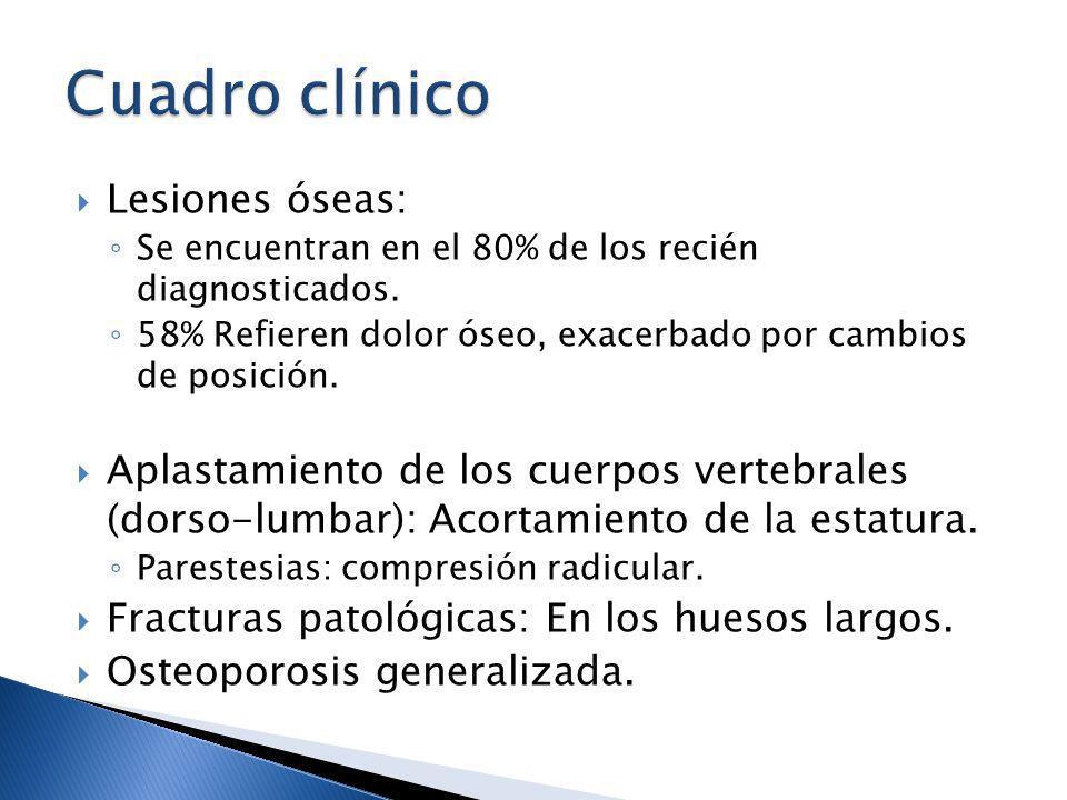 Lesiones óseas: Se encuentran en el 80% de los recién diagnosticados. 58% Refieren dolor óseo, exacerbado por cambios de posición. Aplastamiento de lo