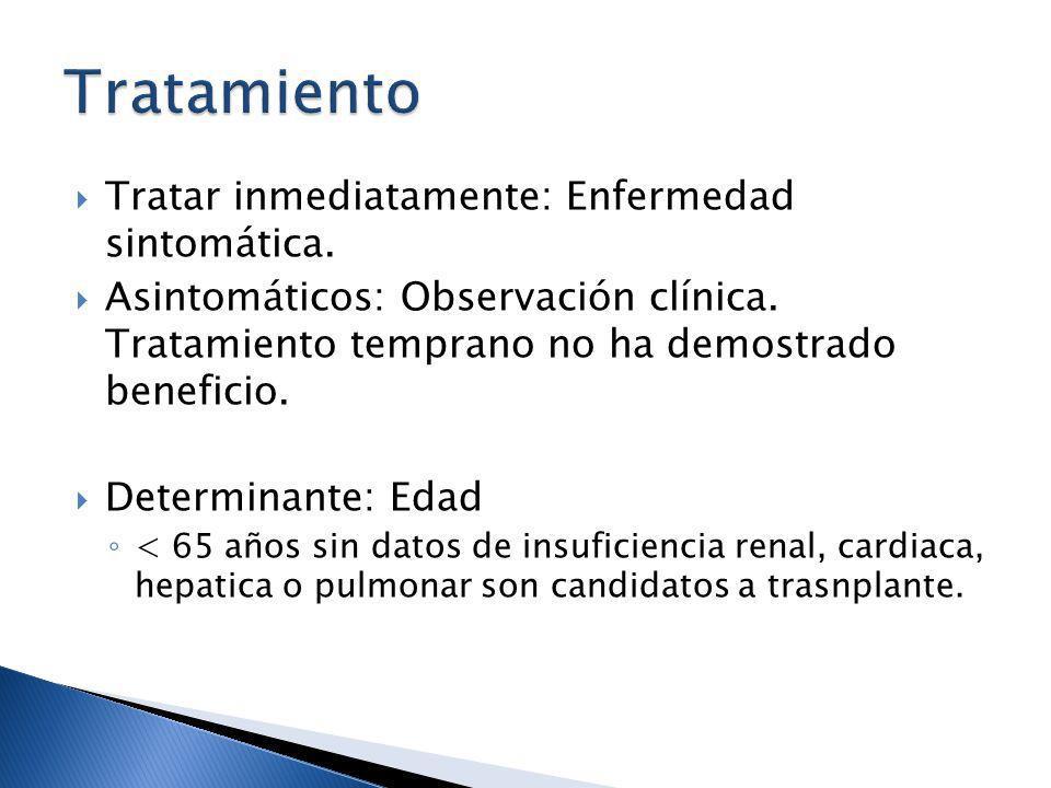 Tratar inmediatamente: Enfermedad sintomática. Asintomáticos: Observación clínica. Tratamiento temprano no ha demostrado beneficio. Determinante: Edad