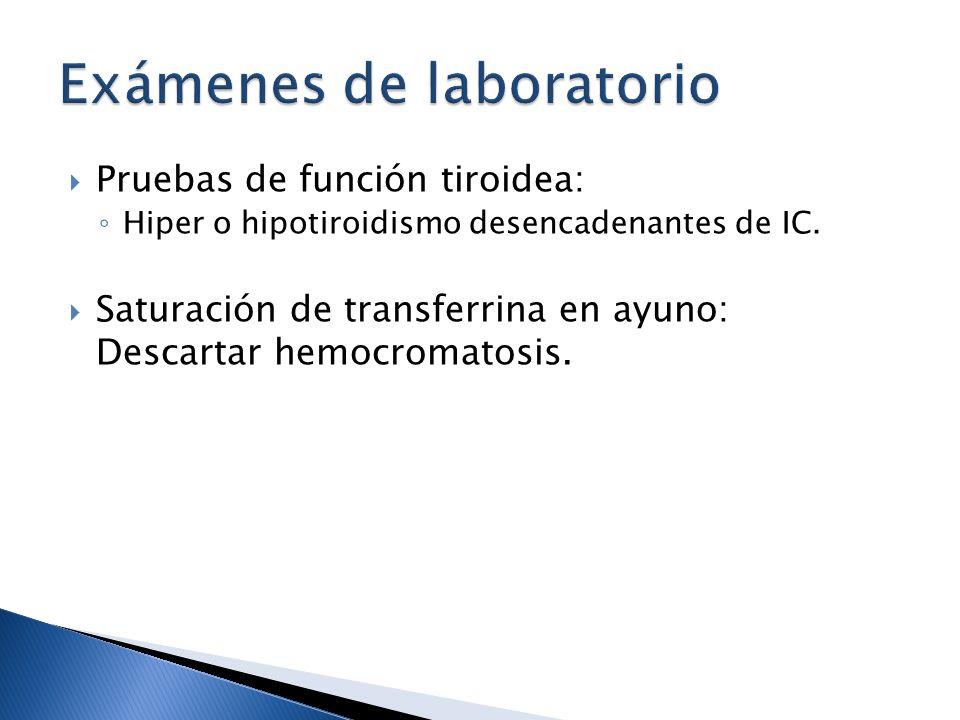 Pruebas de función tiroidea: Hiper o hipotiroidismo desencadenantes de IC. Saturación de transferrina en ayuno: Descartar hemocromatosis.