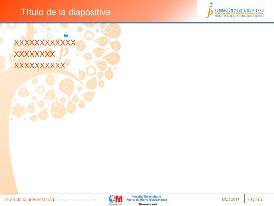 MES 2011Página 2 Título de la presentación ……………………… Título de la diapositiva XXXXXXXXXXXX XXXXXXXX XXXXXXXXXX