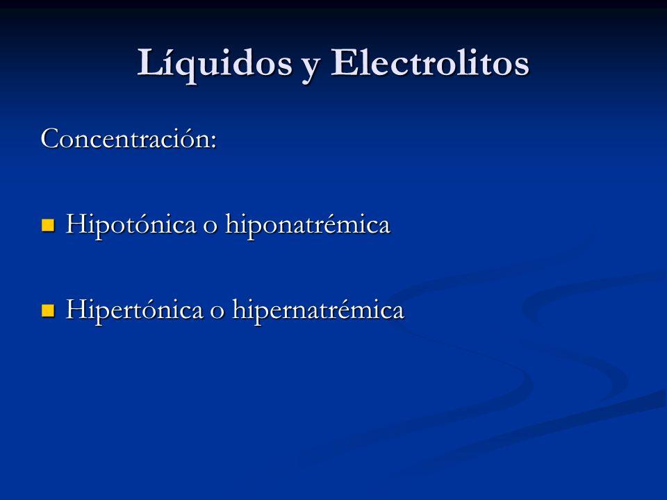 Líquidos y Electrolitos Concentración: Hipotónica o hiponatrémica Hipotónica o hiponatrémica Hipertónica o hipernatrémica Hipertónica o hipernatrémica