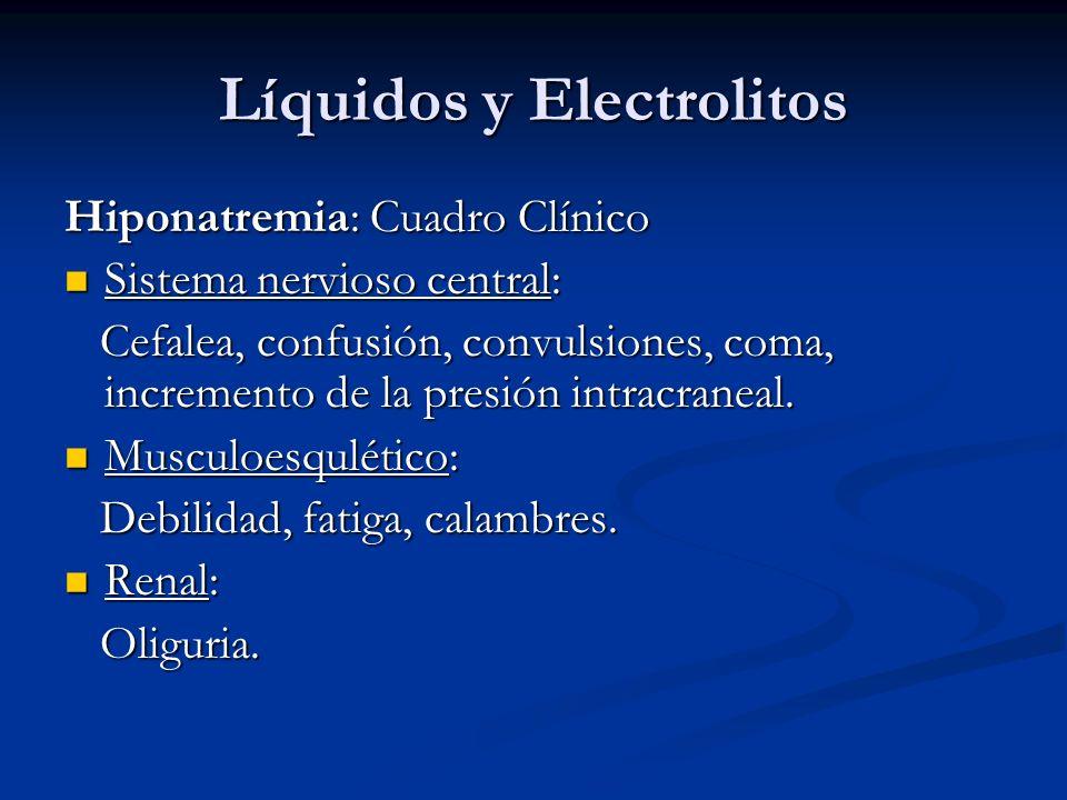Líquidos y Electrolitos Hiponatremia: Cuadro Clínico Sistema nervioso central: Sistema nervioso central: Cefalea, confusión, convulsiones, coma, incremento de la presión intracraneal.