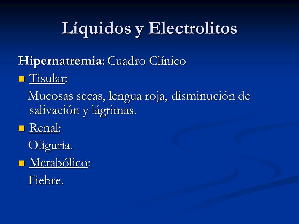 Líquidos y Electrolitos Hipernatremia: Cuadro Clínico Tisular: Tisular: Mucosas secas, lengua roja, disminución de salivación y lágrimas. Mucosas seca