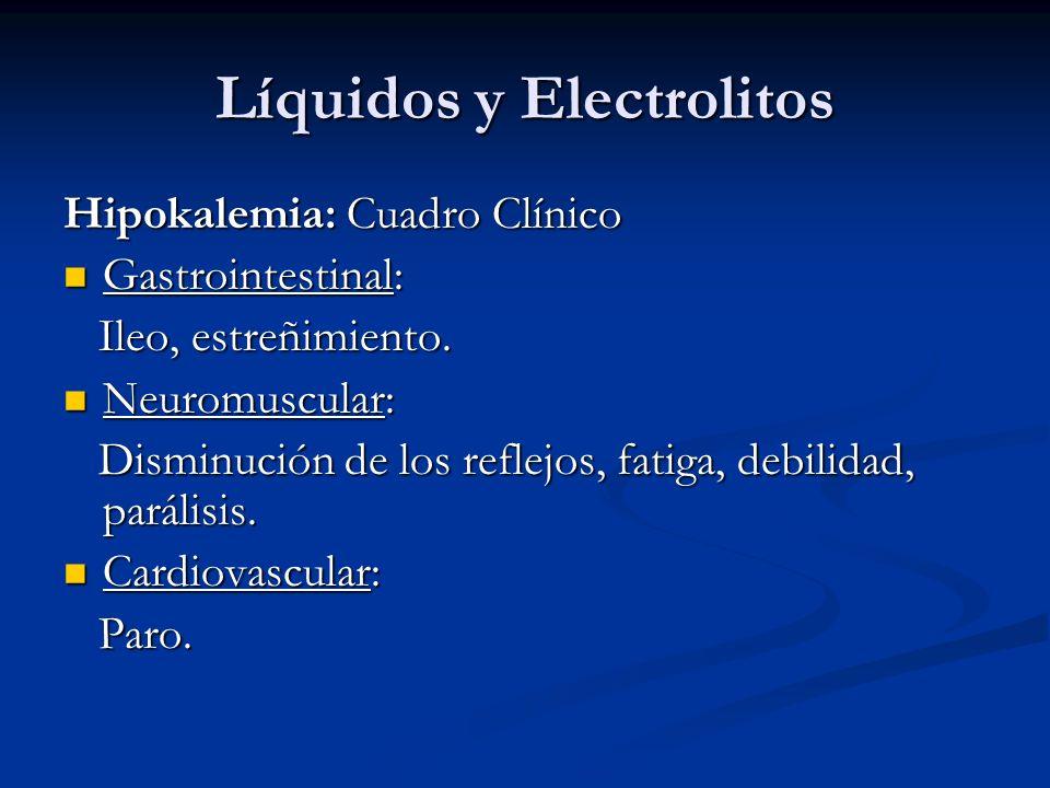 Líquidos y Electrolitos Hipokalemia: Cuadro Clínico Gastrointestinal: Gastrointestinal: Ileo, estreñimiento. Ileo, estreñimiento. Neuromuscular: Neuro