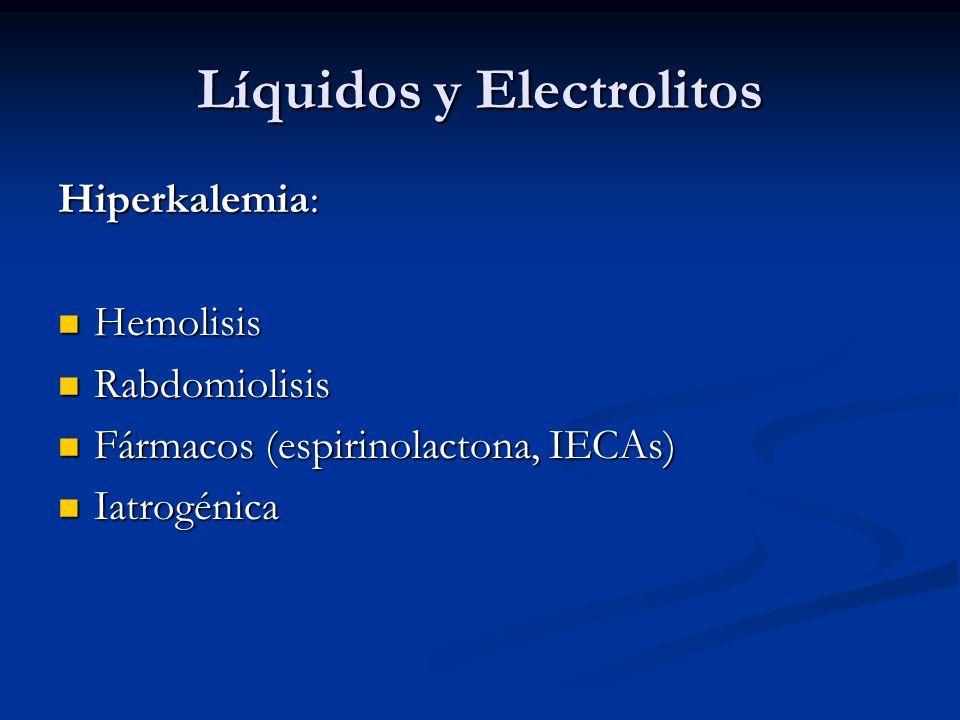 Líquidos y Electrolitos Hiperkalemia: Hemolisis Hemolisis Rabdomiolisis Rabdomiolisis Fármacos (espirinolactona, IECAs) Fármacos (espirinolactona, IECAs) Iatrogénica Iatrogénica