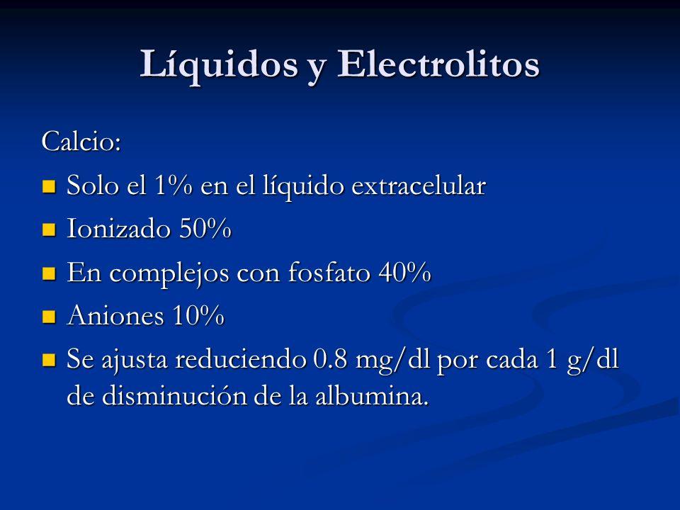 Líquidos y Electrolitos Calcio: Solo el 1% en el líquido extracelular Solo el 1% en el líquido extracelular Ionizado 50% Ionizado 50% En complejos con