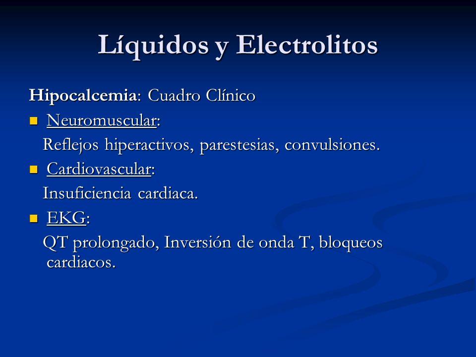 Líquidos y Electrolitos Hipocalcemia: Cuadro Clínico Neuromuscular: Neuromuscular: Reflejos hiperactivos, parestesias, convulsiones. Reflejos hiperact
