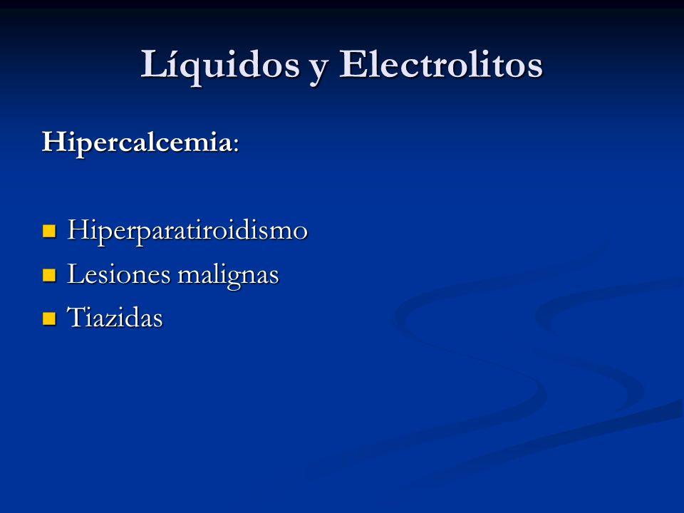 Líquidos y Electrolitos Hipercalcemia: Hiperparatiroidismo Hiperparatiroidismo Lesiones malignas Lesiones malignas Tiazidas Tiazidas