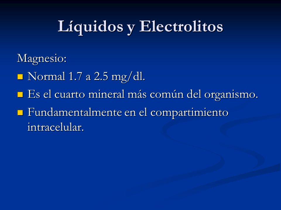 Líquidos y Electrolitos Magnesio: Normal 1.7 a 2.5 mg/dl. Normal 1.7 a 2.5 mg/dl. Es el cuarto mineral más común del organismo. Es el cuarto mineral m