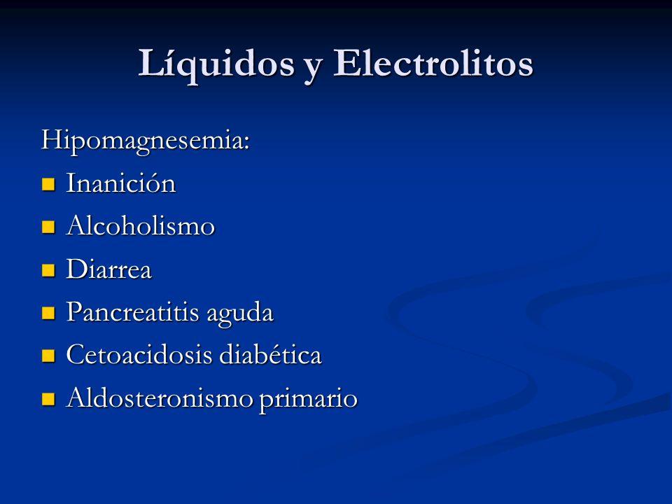 Líquidos y Electrolitos Hipomagnesemia: Inanición Inanición Alcoholismo Alcoholismo Diarrea Diarrea Pancreatitis aguda Pancreatitis aguda Cetoacidosis