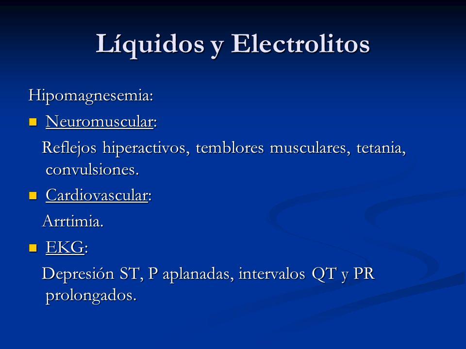 Líquidos y Electrolitos Hipomagnesemia: Neuromuscular: Neuromuscular: Reflejos hiperactivos, temblores musculares, tetania, convulsiones. Reflejos hip